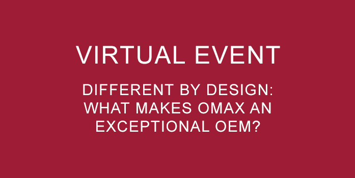 Learn what makes OMAX the premier abrasive waterjet manufacturer