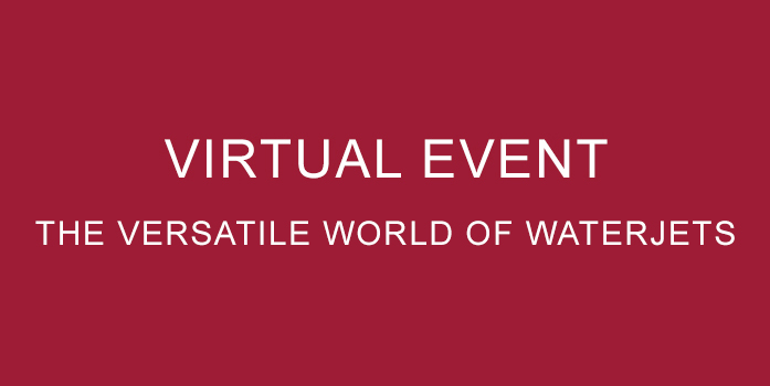 Virtual Event: The Versatile World of Waterjets